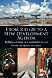 From Rio+20 to a New Development Agenda 1st Edition