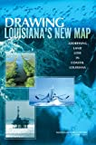 img - for Drawing Louisiana's New Map: Addressing Land Loss in Coastal Louisiana book / textbook / text book