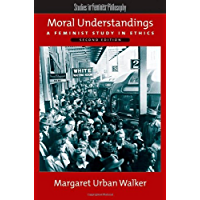 Moral Understandings: A Feminist Study in Ethics (Studies in Feminist Philosophy)