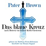 Das blaue Kreuz - nach Motiven von Gilbert Keith Chesterton (Pater Brown) | Gilbert Keith Chesterton