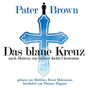 Das blaue Kreuz - nach Motiven von Gilbert Keith Chesterton (Pater Brown) Audiobook