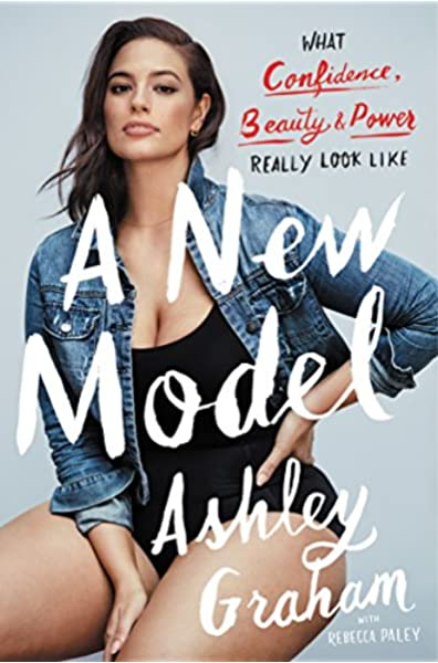 A New Model: What Confidence, Beauty, and Power Really Look Like: Amazon.es: Graham, Ashley, Paley, Rebecca: Libros en idiomas extranjeros