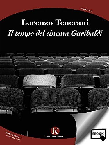 Il tempo del cinema Garibaldi (Italian Edition)