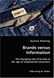 Brands Versus Information- the Changing Role of Brands in the Age of Empowered Consumers, Gunnar Klaming, 3836407094