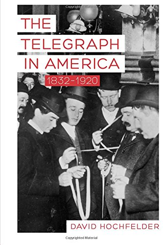 The Telegraph in America, 1832–1920 (Johns Hopkins Studies in the History of Technology)