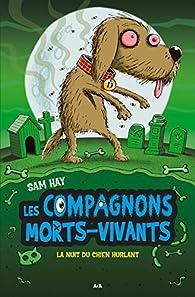 Les compagnons morts-vivants, tome 3 : La nuit du chien hurlant par Sam Hay