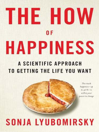 The How of Happiness: A New Approach to Getting the Life You Want cover