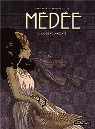 Médée, tome 1 : L'ombre d'Hécate par Blandine Le Callet