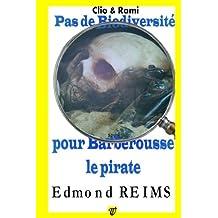 Pas de biodiversité pour Barberousse le pirate (Clio & Rami) (Volume 6) (French Edition) Dec 16, 2016