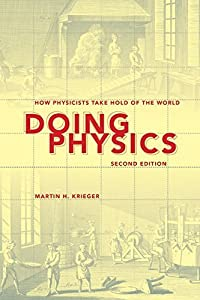Doing Physics: How Physicists Take Hold of the World by Martin H. Krieger (2012-12-11)
