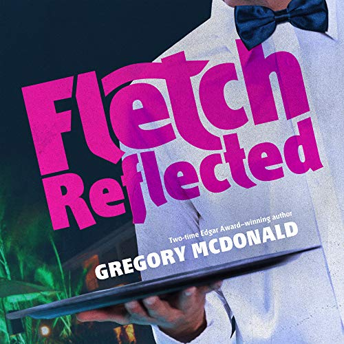 Fletch Reflected (Fletch Mysteries, book 11) Gregory Mcdonald