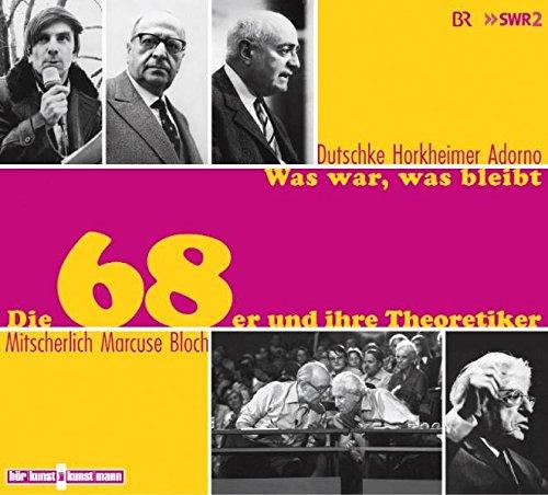 Was war, was bleibt . Die 68er und ihre Theoretiker