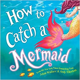 Amazon How To Catch A Mermaid 0760789270352 Adam Wallace