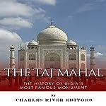 The Taj Mahal: The History of India's Most Famous Monument | Charles River Editors,Jesse Harasta