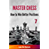 How to Win Better Positions (Master Chess Book 7)