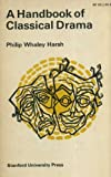 A Handbook of Classical Drama, Harsh, Philip W., 0804703817