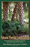 Natural Florida Landscaping, Laurel Schiller and Dan Walton, 1561643882