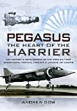 Pegasus - The Heart of the Harrier: The History and Development of the World's First Operational Vertical Take-off and Landing Jet Engine