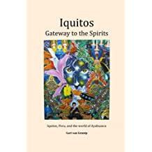 Iquitos: Gateway to the Spirits: Iquitos, Peru, and the world of Ayahuasca