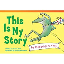 This Is My Story by Frederick G. Frog (Fiction Readers)