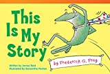 This Is My Story by Frederick G. Frog (library bound) (Fiction Reader)