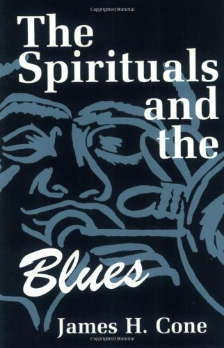The Spirituals and the Blues: An Interpretation 2 Edition by James H. Cone published by Orbis Books (1992)
