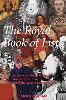 The Royal Book of Lists: An Irreverent Romp through British Royal History by [Richardson, Matt]