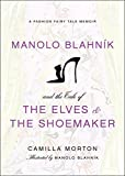 Manolo Blahnik and the Tale of the Elves and the Shoemaker: A Fashion Fairy Tale Memoir