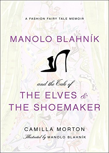Manolo Blahnik and the Tale of the Elves and the Shoemaker: A Fashion Fairy Tale Memoir (The Elves And The Shoemaker Fairy Tale)