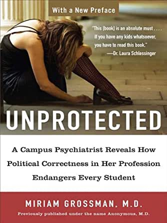 Unprotected: A Campus Psychiatrist Reveals How Political ...