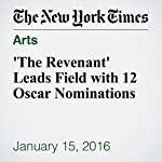 'The Revenant' Leads Field with 12 Oscar Nominations | Brooks Barnes,Michael Cieply
