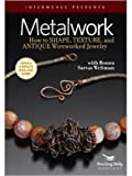 Metalwork - How To Shape, Texture, and Antique Wireworked Jewelry