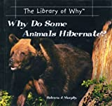 Why Do Some Animals Hibernate?, Patricia J. Murphy, 0823962326