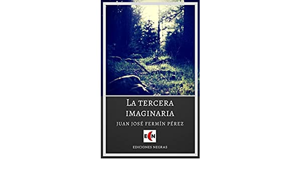 Amazon.com: La tercera imaginaria (Spanish Edition) eBook: Juan José Fermín Pérez: Kindle Store
