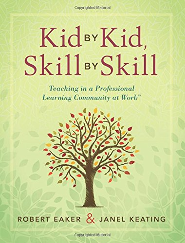 Kid by Kid, Skill by Skill: Teaching in a Professional Learning Community (PLC) at Work (A Teacher s Perspective on the Power of Collaborative Teaming)