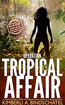 Operation Tropical Affair: A seat-of-your-pants, wildlife crime-fighting romantic adventure in steamy Costa Rica (Poppy McVie Mysteries Book 1) by [Bindschatel, Kimberli A.]