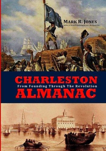 Charleston Almanac: From Founding Through the Revolution