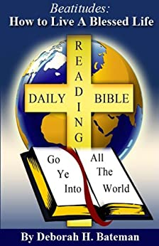 Beatitudes: How to Live a Blessed Life (Daily Bible Reading Series Book 3) by [Bateman, Deborah H.]