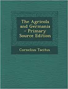 tacitus the agricola and the germania essay Introduction to the agricola by tacitus jr's introduction to the agricola of tacitus more open than the didactic form of the essay on the german.