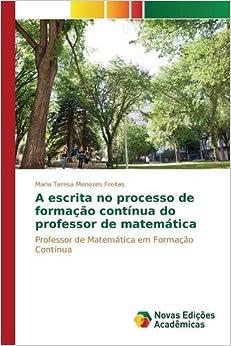 A escrita no processo de formação contínua do professor de matemática: Professor de Matemática em Formação Contínua