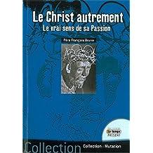 Le Christ autrement : Le vrai sens de sa Passion