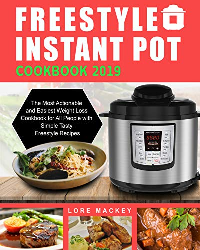Freestyle Instant Pot Cookbook 2019: The Most Actionable and Easiest Weight Loss Cookbook for All People with Simple Tasty Freestyle Recipes by Lore Mackey