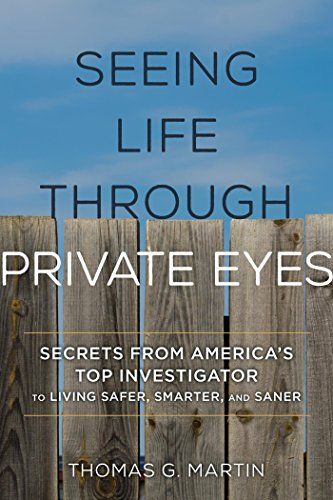 Seeing Life through Private Eyes: Secrets from America's Top Investigator to Living Safer, Smarter, and Saner (Private Investigation Badge)