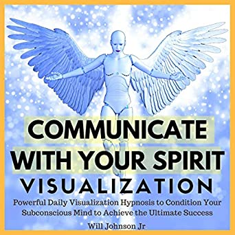 Communicate with Your Spirit Visualization: Powerful Daily
