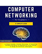 Computer Networking for Beginners: A Complete Guide to Network Systems, Wireless Technology, IP Subnetting, Including the Basics of Cybersecurity & the Internet of Things for Artificial Intelligence