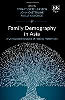 Family Demography in Asia: A Comparative Analysis of Fertility Preferences Front Cover