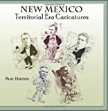 New Mexico Territorial Era Caricatures, Ron Hamm, 0865349800