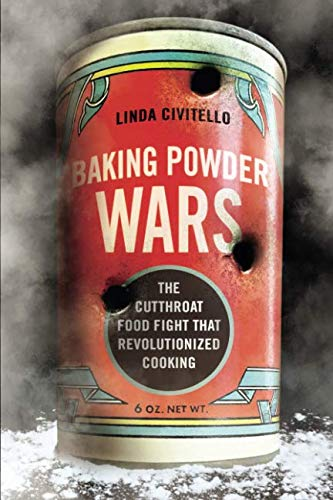 Baking Powder Wars: The Cutthroat Food Fight that Revolutionized Cooking (Heartland Foodways)