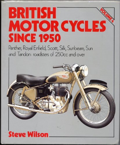 British Motorcycles Since 1950: Panther, Royal Enfield, Scott, Silk, Sunbeam, Sun and Tandon Roadsters of 250Cc and over