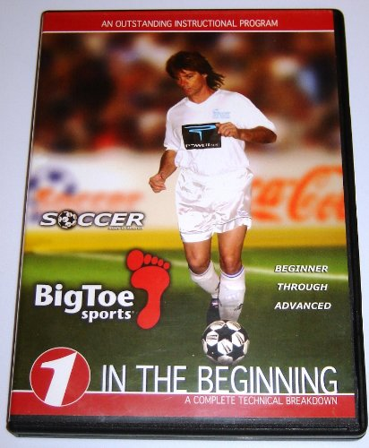 Instructional Soccer BigToe Sports 1, In the Beginning A Complete Technical Breakdown -- Beginner through Advanced Training